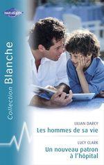 Vente Livre Numérique : Les hommes de sa vie - Un nouveau patron à l'hôpital (Harlequin Blanche)  - Lilian Darcy - Lucy Clark