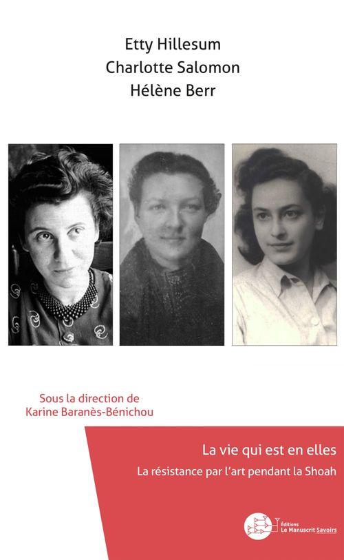 Etty Hillesum, Charlotte Salomon, Hélène Berr, la vie qui est en elles ; la résistance par l'art pendant la Shoah