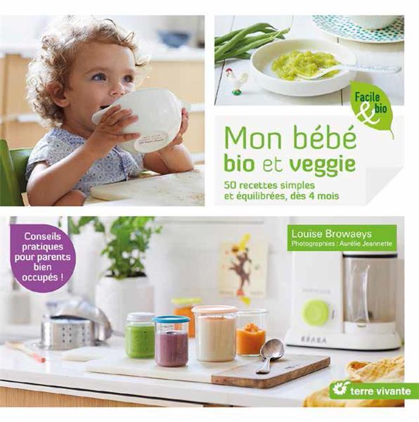 Mon bébé bio et veggie ; 50 recettes simples et équilibrées, dès 4 mois