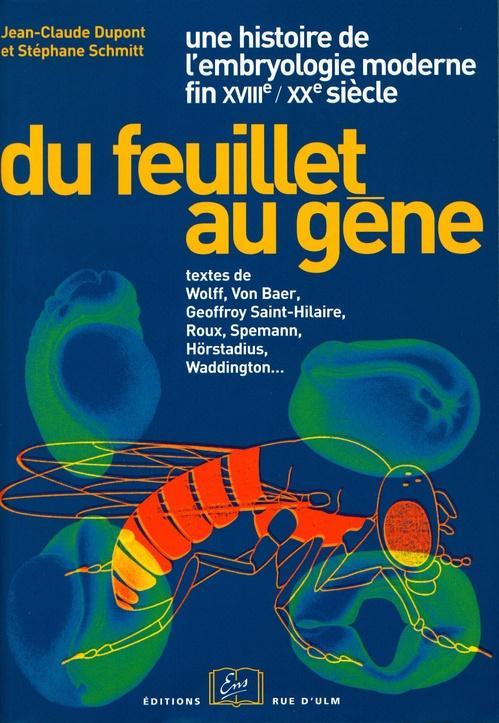 Du feuillet au gène ; une histoire de l'embryologie moderne ; fin XVIIIe-XXe siècle