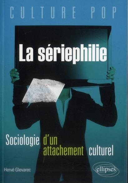 La Seriephilie Sociologie D'Un Attachement Culturel