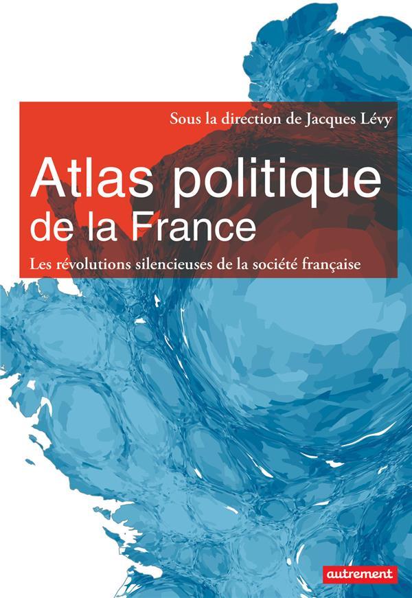 Atlas politique de la France ; nouveaux espaces, nouveaux enjeux