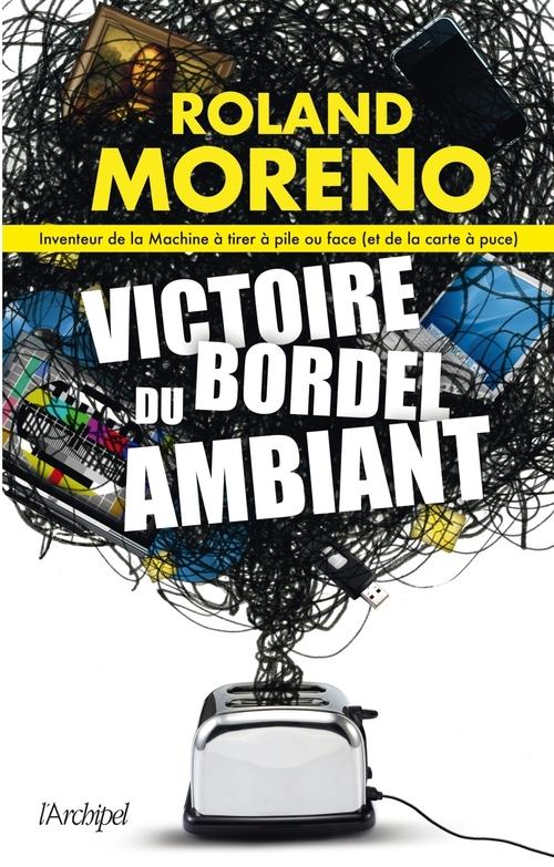 Victoire du bordel ambiant  - Roland Moreno