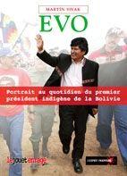 Evo, portrait au quotidien du premier président indigène de la Bolivie