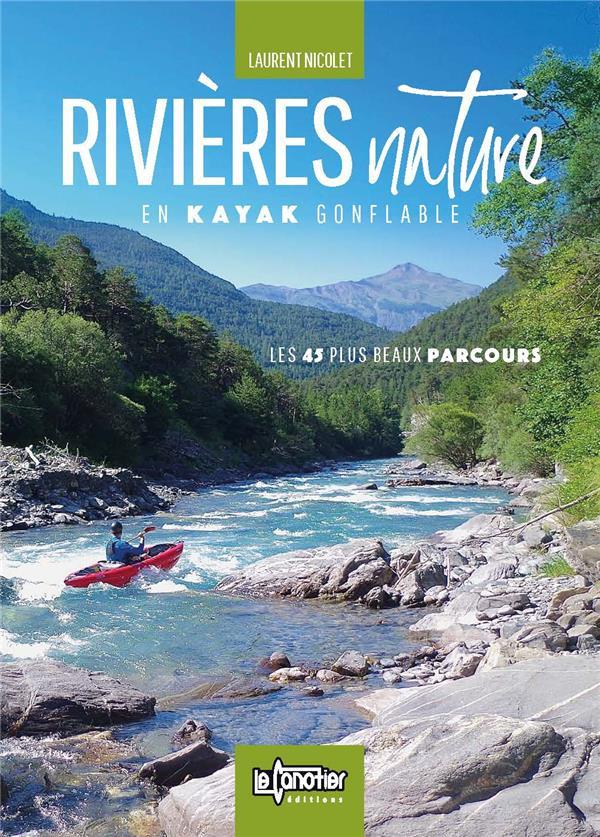 Rivières nature en kayak gonflable ; les 45 plus beaux parcours