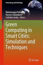 Green Computing in Smart Cities: Simulation and Techniques  - Seifedine Kadry - Balamurugan Balusamy - Naveen Chilamkurti
