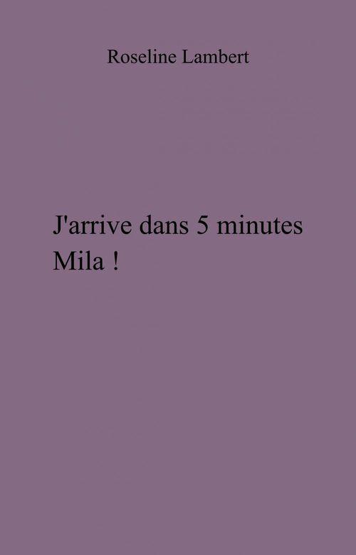 J'arrive dans 5 minutes Mila !