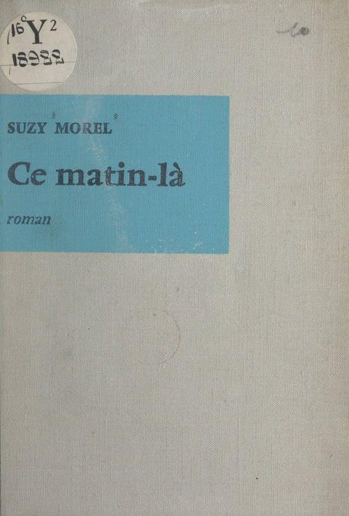 Ce matin-là  - Suzy Morel
