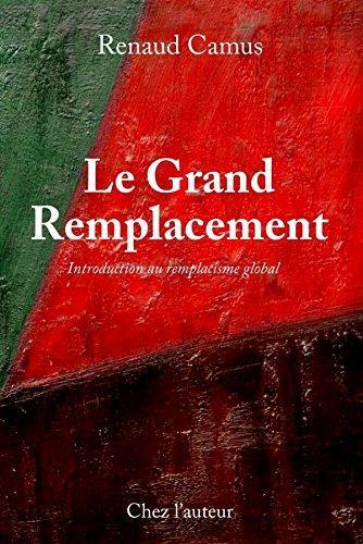 Le grand remplacement ; quatrième édition, augmentée, introduction au remplacisme global