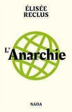 Couverture de L'anarchie ;  l'anarchiste ; pourquoi sommes-nous anarchistes ?