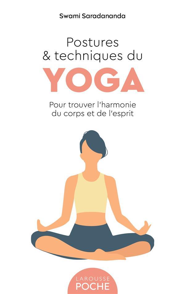 Postures et techniques du yoga : pour trouver l'harmonie du corps et de l'esprit