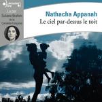 Vente AudioBook : Le ciel par-dessus le toit  - Nathacha Appanah