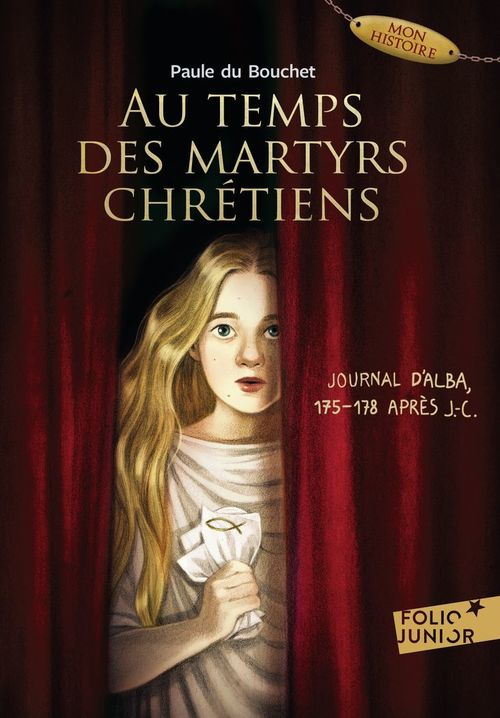 Au temps des martyrs chrétiens - Journal d'Alba, 175-178 après J.-C.