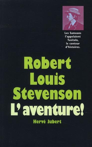 Robert Louis Stevenson ; l'aventure !