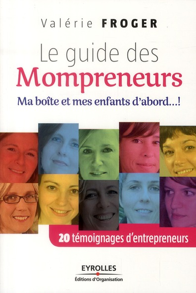 Le Guide Des Mompreneurs ; Ma Boite Et Mes Enfants D'Abord.... ! 20 Temoignages D'Entrepreneurs