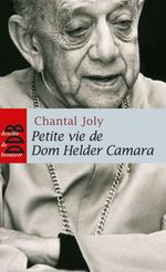 PETITE VIE DE ; Dom Helder Camara (1909-1999)  - Chantal Joly