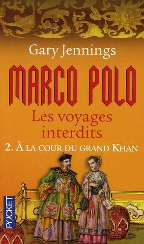 Marco Polo, les voyages interdits t.2 ; à la cour du Grand Khan