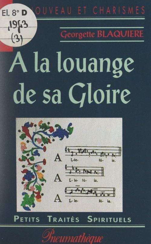 À la louange de sa gloire  - Georgette Blaquière