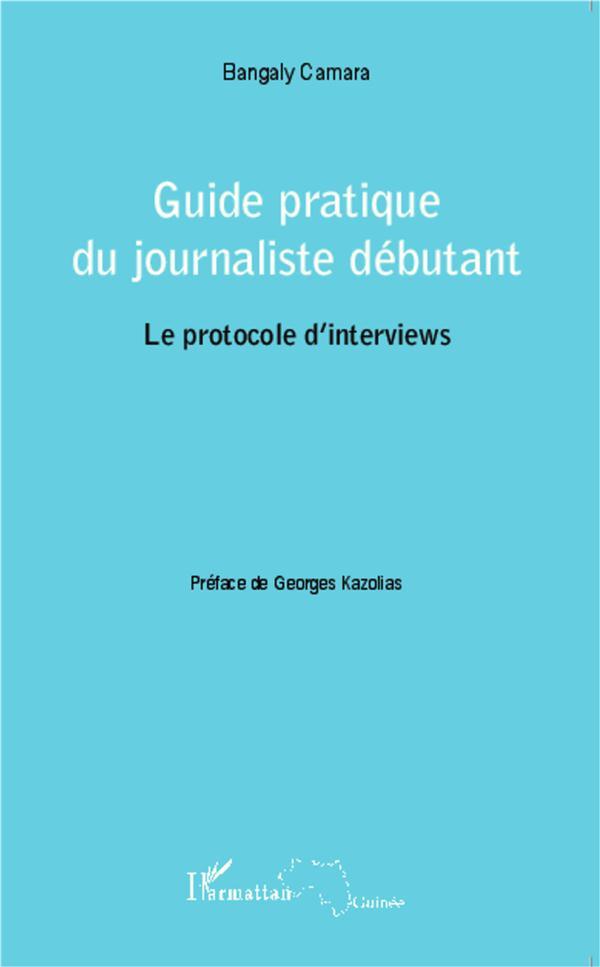 guide pratique du journaliste débutant ; le protocole d'interviews
