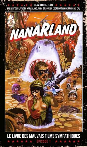 Nanarland ; le livre des mauvais films sympathiques t.1