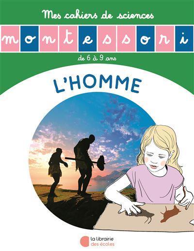 Les petits Montessori ; l'histoire de l'homme ; mon cahier de sciences