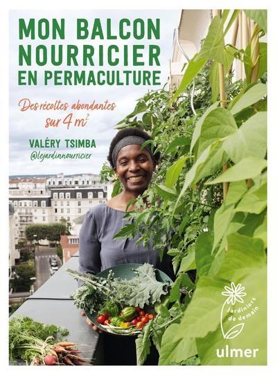 Mon balcon nourricier en permaculture ; des récoltes abondantes sur 4m2
