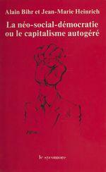 La Néo-social-démocratie ou le Capitalisme autogéré  - Jean-Marie Heinrich - Alain Bihr - Krul C.