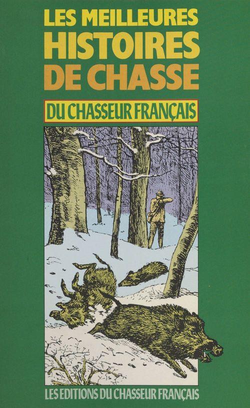 Les Meilleures histoires de chasse du Chasseur français (1)  - . Collectif