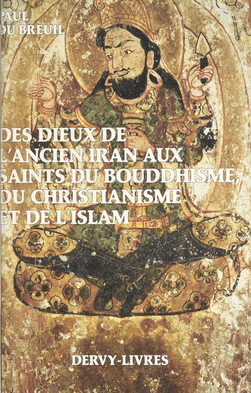 Des dieux de l'ancien Iran aux saints du bouddhisme, du christianisme et de l'islam