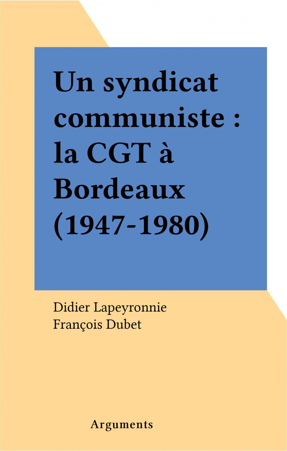 Un syndicat communiste : la CGT à Bordeaux (1947-1980)