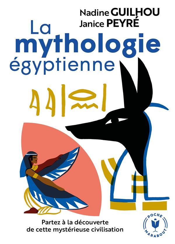 La mythologie égyptienne ; partez à la découverte de cette mystérieuse civilisation