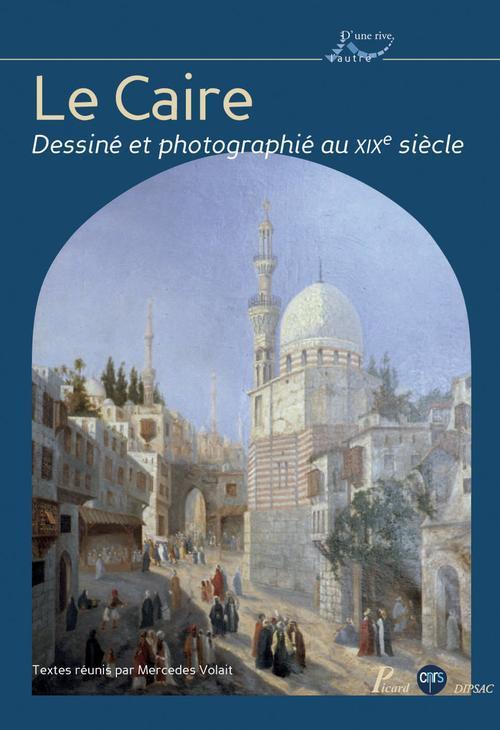 Le Caire dessiné et photographié au XIX siècle