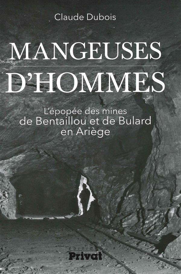 Les mangeuses d'hommes ; l'épopée des mines de zinc de Bentaillou et de Bulard en Ariège