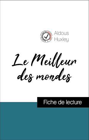 Analyse de l'oeuvre : Le Meilleur des mondes (résumé et fiche de lecture plébiscités par les enseignants sur fichedelecture.fr)