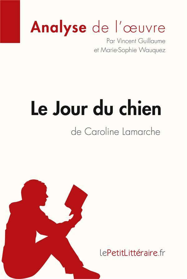 Le jour du chien, de Caroline Lamarche ; analyse complète de l'oeuvre et résumé