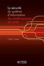 Vente livre : EBooks : La sécurité du système d'information des établissements de santé  - Cédric Cartau