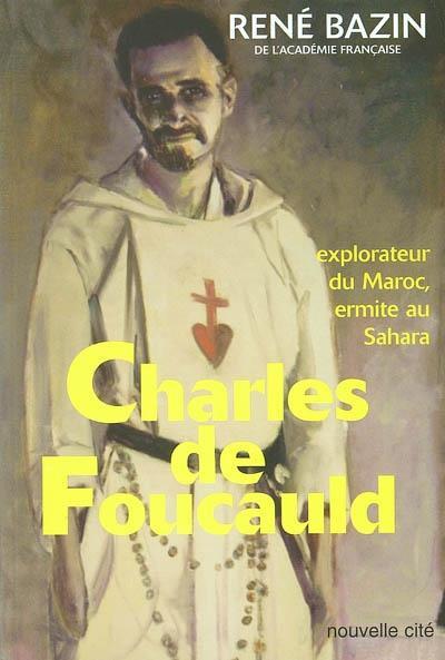 Charles De Foucauld ; Explorateur Du Maroc ; Ermite Au Sahara