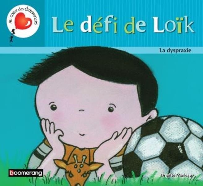 Le défi de Loik ; la dyspraxie