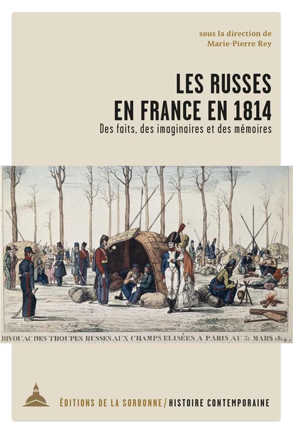Les Russes en France en 1814 ; des faits, des imaginaires et des mémoires