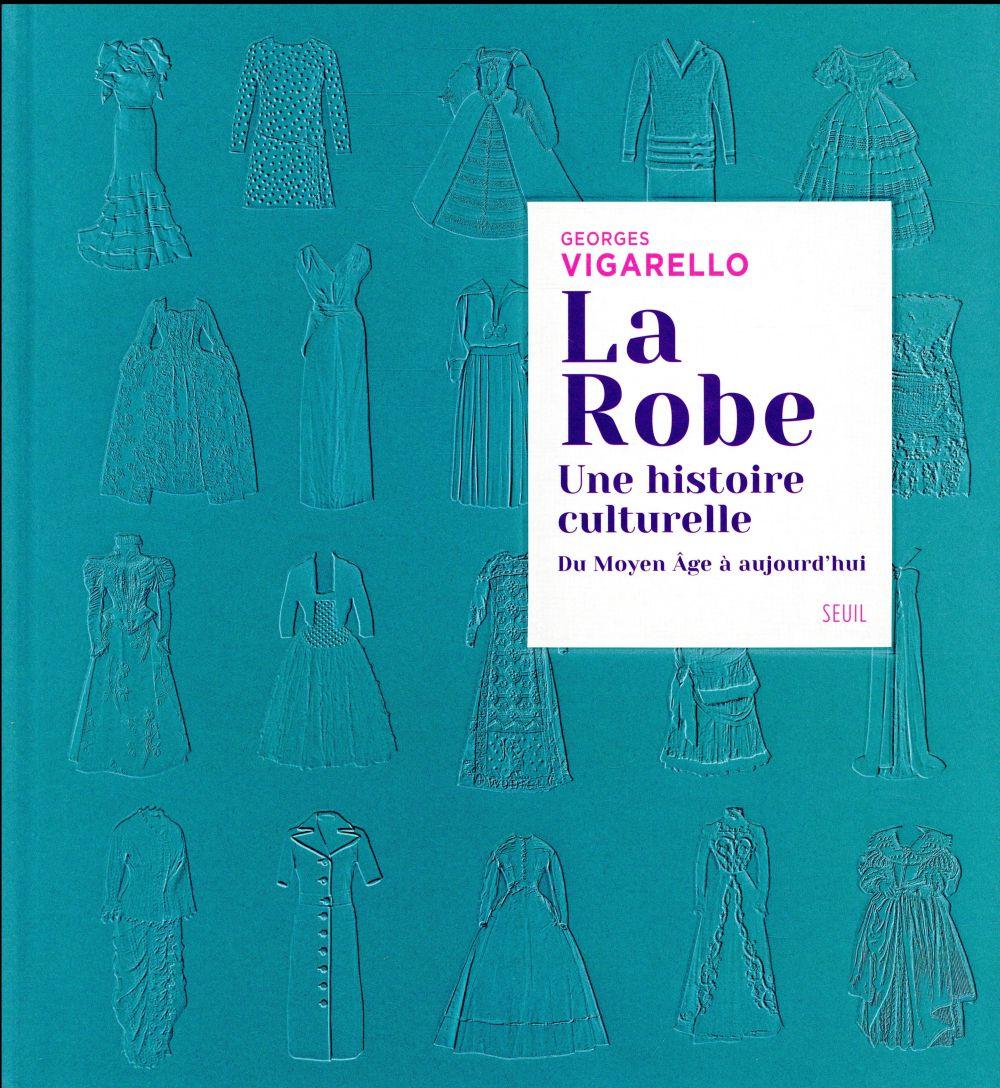 La robe ; une histoire culturelle ; du Moyen Âge à aujourd'hui