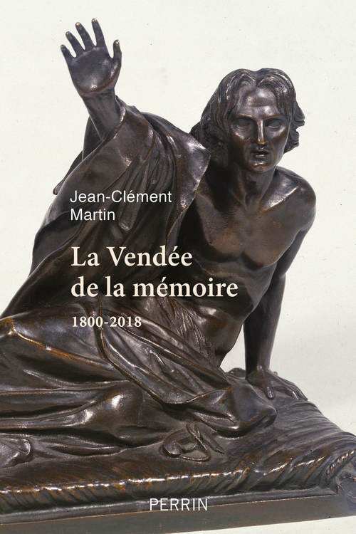 La Vendée de la mémoire ; 1800-2018