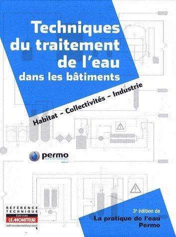 Techniques Du Traitement De L'Eau Dans Les Batiments ; Habitat, Collectivites, Industrie (3e Edition)