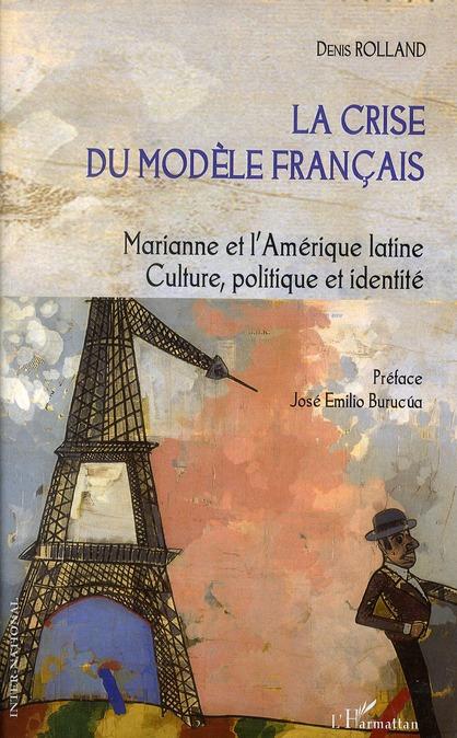 La crise du modèle français ; Marianne et l'Amérique latine ; culture, politique et identité