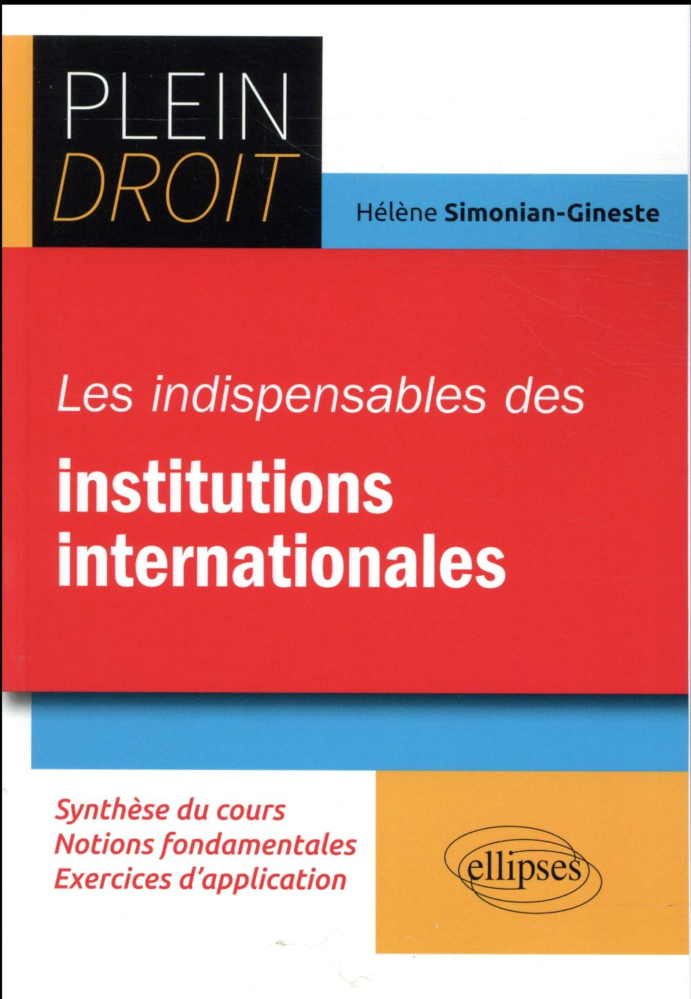 Les indispensables des institutions internationales ; synthèse du cours, notions fondamentales, exercices d'application