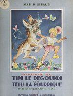 Histoire de Tim-le-Dégourdi et de Têtu-la-Bourrique  - Mad H. Giraud