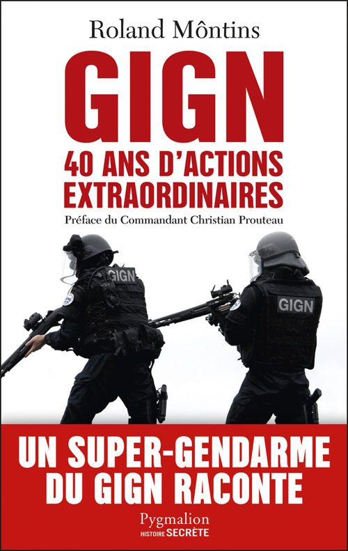 GIGN ; 40 ans d'actions extraordinaires