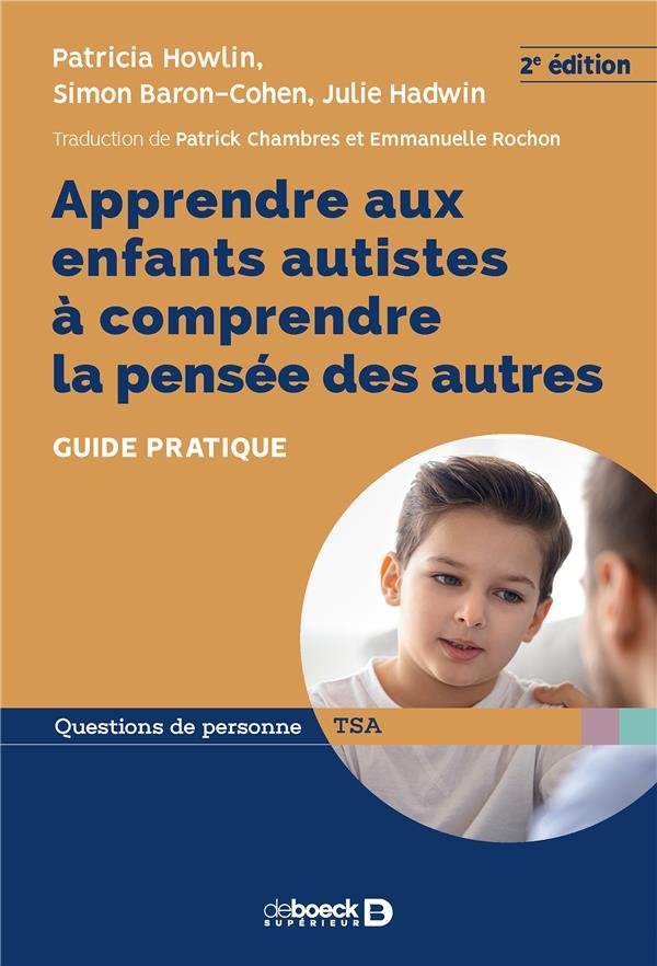 Apprendre aux enfants autistes à comprendre la pensée des autres ; guide pratique (2e édition)