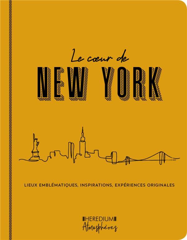 Le coeur de New York ; lieux emblématiques, inspirations, expériences originales