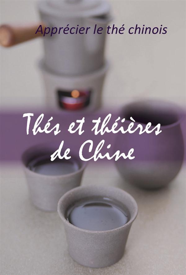 Thés et théières de Chine ; apprécier le thé chinois