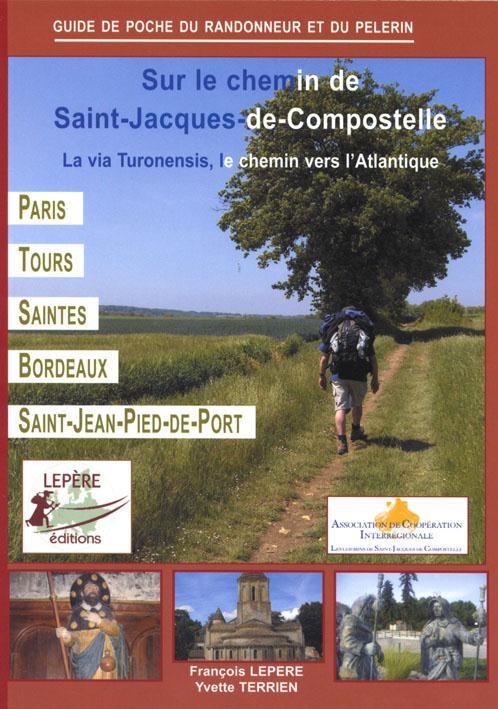 Sur le chemin de Saint-Jacques-de-Compostelle ; la via Turonensis, le chemin vers l'Atlantique